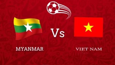 Soi kèo Myanmar vs Việt Nam, 18h30 ngày 20/11, AFF Cup 2018