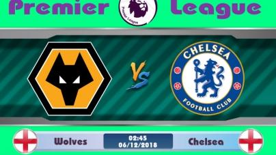 Soi kèo Wolves vs Chelsea, 02h45 ngày 06/12, Ngoại hạng Anh