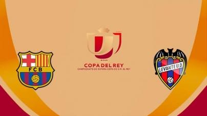 Soi kèo Barcelona vs Levante, 03h30 ngày 18/01, Cúp Nhà vua Tây Ban Nha
