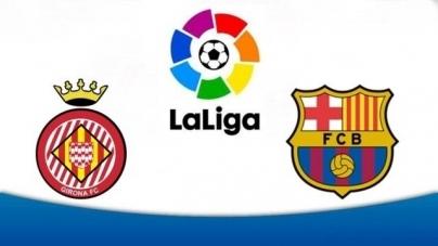 Soi kèo Girona vs Barcelona, 22h15 ngày 27/01, VĐQG Tây Ban Nha