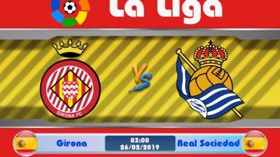 Soi kèo Girona vs Real Sociedad, 03h00 ngày 26/02, VĐQG Tây Ban Nha