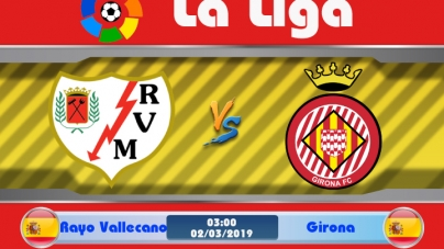Soi kèo Rayo Vallecano vs Girona, 03h00 ngày 02/03, VĐQG Tây Ban Nha