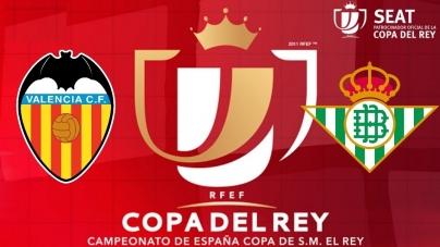 Soi kèo Valencia vs Real Betis, 03h00 ngày 01/03, Cúp Nhà vua Tây Ban Nha