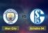 Soi kèo Manchester City vs Schalke 04, 03h00 ngày 13/03, Champions League