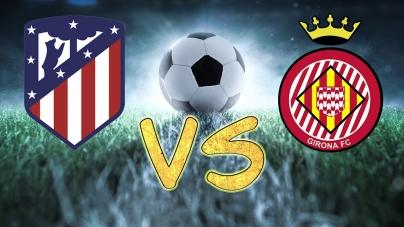 Soi kèo Athletico Madrid vs Girona, 00h30 ngày 03/04, VĐQG Tây Ban Nha
