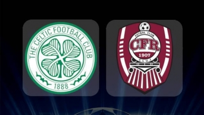 Soi kèo Celtic vs CFR Cluj, 01h45 ngày 14/08, Champions League