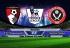 Soi kèo Bournemouth vs Sheffield United, 21h00 ngày 10/08, Ngoại hạng Anh
